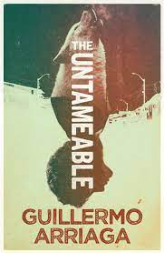 The Untameable by Guillermo Arriaga | Hachette UK